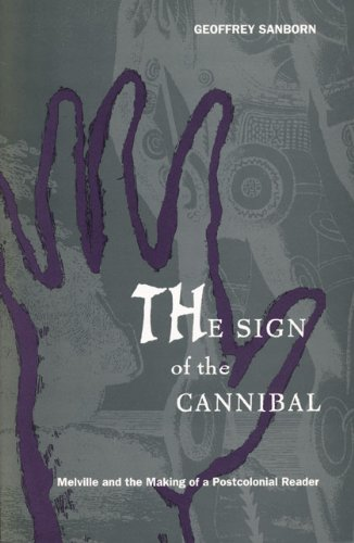 9780822321187: The Sign of the Cannibal: Melville and the Making of a Postcolonial Reader (New Americanists)