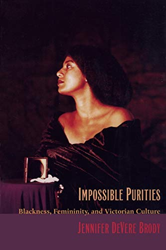 9780822321200: Impossible Purities: Blackness, Femininity, and Victorian Culture