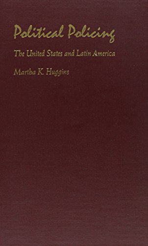Political Policing: The United States and Latin America: Huggins, Martha K.