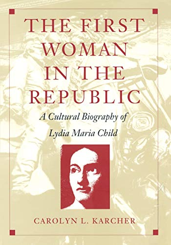 The First Woman in the Republic: A Cultural Biography of Lydia Maria Child (New Americanists)