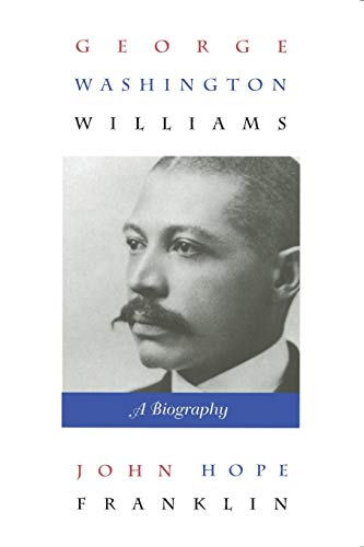 9780822321644: George Washington Williams: A Biography