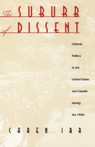 9780822321927: The Suburb of Dissent: Cultural Politics in the United States and Canada during the 1930s (New Americanists)