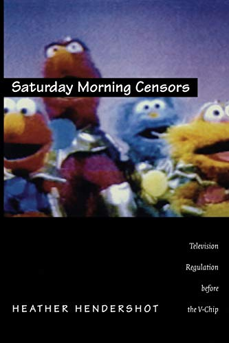 Saturday Morning Censors Television Regulation before the V-Chip: Hendershot, Heather