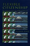 Flexible Citizenship: The Cultural Logics of Transnationality: Ong, Aihwa