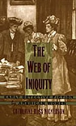 The Web of Iniquity : Early Detective Fiction by American Women: Nickerson, Catherine