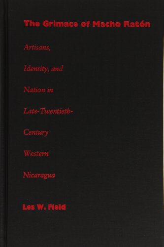 9780822322559: The Grimace of Macho Ratón: Artisans, Identity, and Nation in Late-Twentieth-Century Western Nicaragua