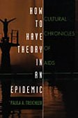 9780822322863: How to Have Theory in an Epidemic: Cultural Chronicles of AIDS