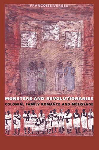 Monsters and revolutionaries : colonial family romance and métissage.: Verg�s, Fran�oise.