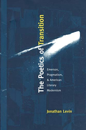 9780822322962: The Poetics of Transition: Emerson, Pragmatism, and American Literary Modernism (New Americanists)