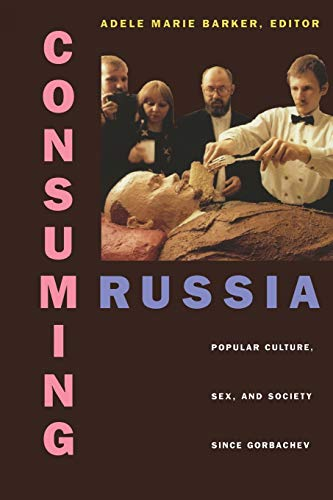 9780822323136: Consuming Russia: Popular Culture, Sex, and Society since Gorbachev