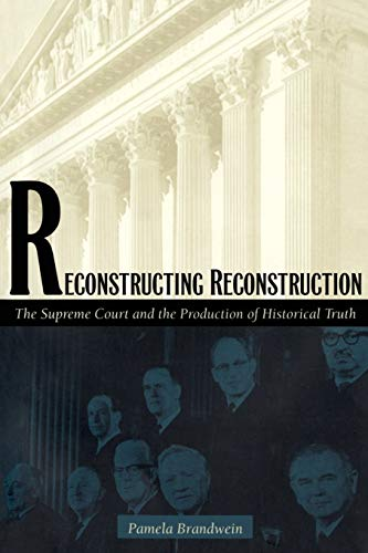 9780822323167: Reconstructing Reconstruction: The Supreme Court and the Production of Historical Truth