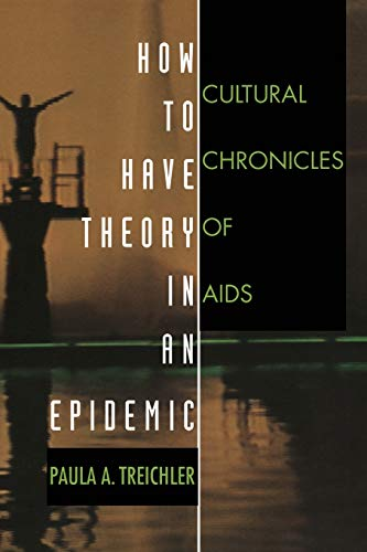 9780822323181: How to Have Theory in an Epidemic: Cultural Chronicles of AIDS