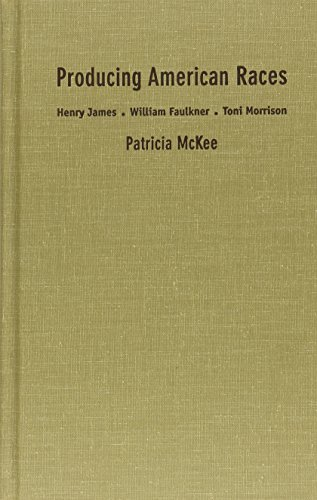 9780822323297: Producing American Races: Henry James, William Faulkner, Toni Morrison (New Americanists)