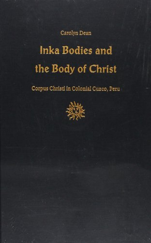 Inka Bodies and the Body of Christ; Corpus Christi in Colonial Cuzco, Peru