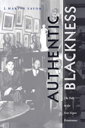 Authentic Blackness: The Folk in the New Negro Renaissance (New Americanists): J. Martin Favor