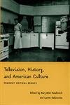 9780822323617: Television History and American Culture: Feminist Critical Essays (Console-ing Passions)