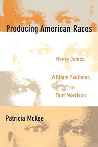 9780822323631: Producing American Races: Henry James, William Faulkner, Toni Morrison (New Americanists)
