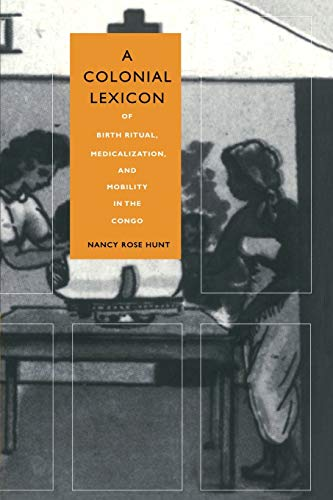 9780822323662: A Colonial Lexicon: Of Birth Ritual, Medicalization, and Mobility in the Congo (Body, Commodity, Text)