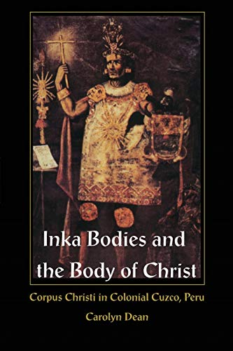 9780822323679: Inka Bodies and the Body of Christ: Corpus Christi in Colonial Cuzco, Peru