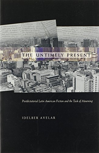 9780822324157: The Untimely Present: Postdictatorial Latin American Fiction and the Task of Mourning (Post-Contemporary Interventions)