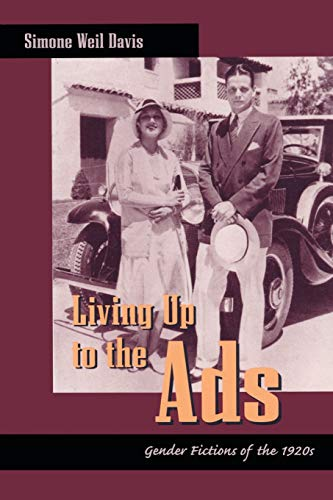 Living up to the ads : gender fictions of the 1920s.: Davis, Simone Weil.