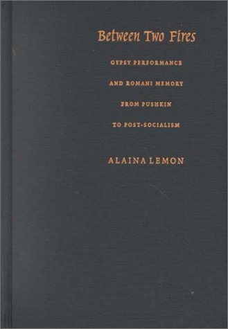 9780822324560: Between Two Fires: Gypsy Performance and Romani Memory from Pushkin to Post-Socialism