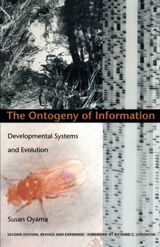 9780822324669: The Ontogeny of Information: Developmental Systems and Evolution (Science and Cultural Theory)