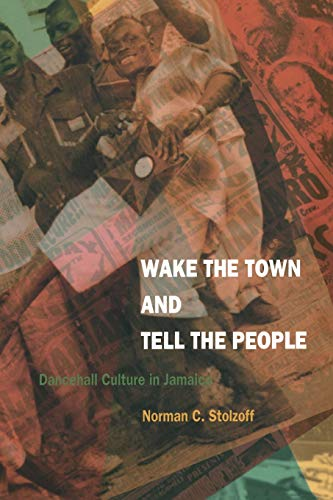 9780822325147: Wake the Town and Tell the People: Dancehall Culture in Jamaica