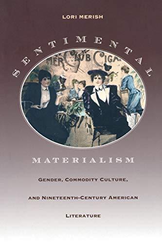 Sentimental Materialism: Gender, Commodity Culture, and Nineteenth-Century: Lori Merish, Lori
