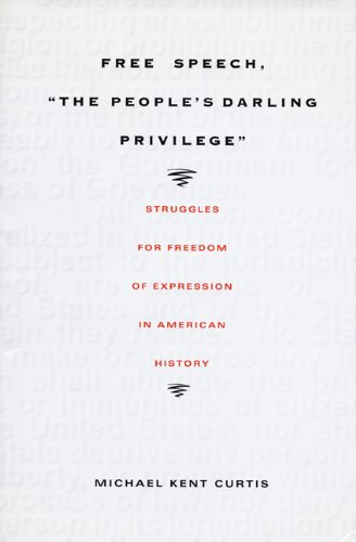 9780822325291: Free Speech, The People's Darling Privilege: Struggles for Freedom of Expression in American History (Constitutional Conflicts)