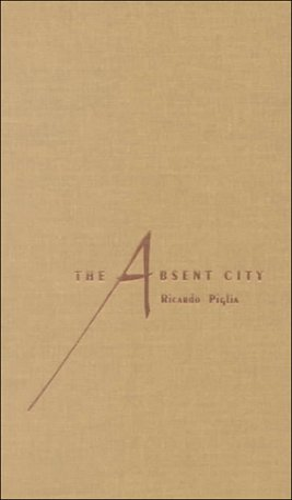 The Absent City: Piglia, Ricardo