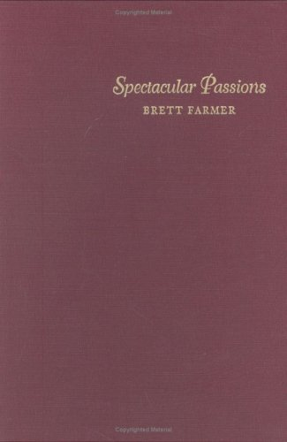 Spectacular passions : cinema, fantasy, gay male spectatorships.: Farmer, Brett.