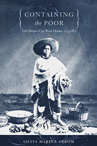 9780822325611: Containing the Poor: The Mexico City Poor House, 1774–1871