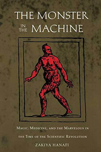 9780822325680: The Monster in the Machine: Magic, Medicine, and the Marvelous in the Time of the Scientific Revolution