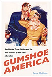 Gumshoe America: Hard Boiled Crime Fiction and the Rise and Fall of New Deal Liberalism: McCann, ...