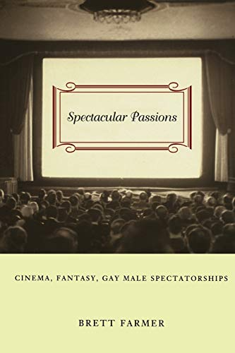 9780822325895: Spectacular Passions: Cinema, Fantasy, Gay Male Spectatorships