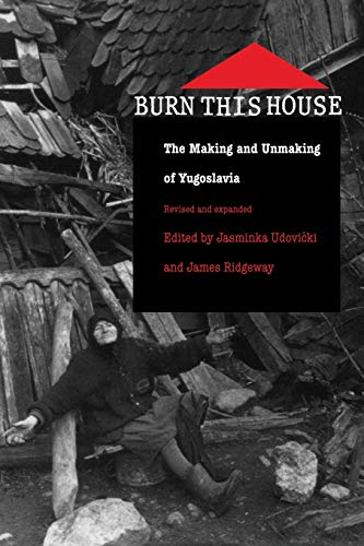 9780822325901: Burn This House: The Making and Unmaking of Yugoslavia