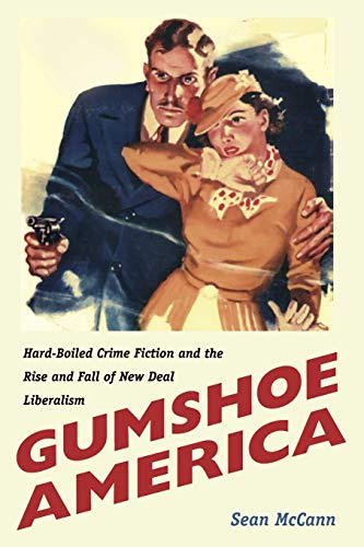 9780822325949: Gumshoe America: Hard-Boiled Crime Fiction and the Rise and Fall of New Deal Liberalism (New Americanists)
