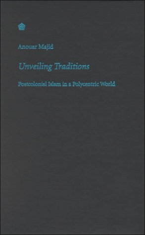 9780822326298: Unveiling Traditions: Postcolonial Islam in a Polycentric World