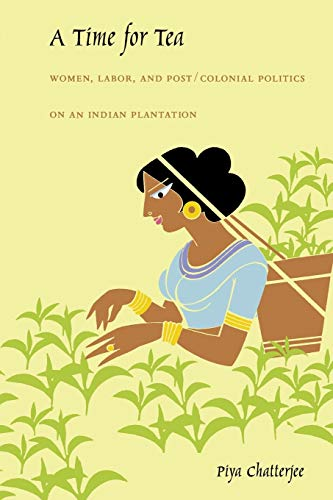 9780822326748: A Time for Tea: Women, Labor, and Post/Colonial Politics on an Indian Plantation (a John Hope Franklin Center Book)
