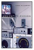 Ambient Television Visual Culture and Public Space: Anna McCarthy