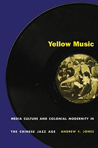 9780822326946: Yellow Music: Media Culture and Colonial Modernity in the Chinese Jazz Age