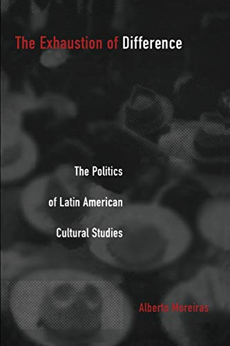 9780822327240: The Exhaustion of Difference: The Politics of Latin American Cultural Studies (Post-Contemporary Interventions)