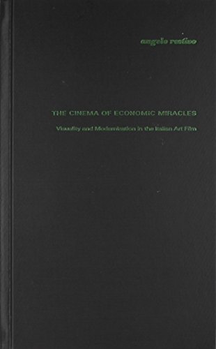 The Cinema of Economic Miracles: Visuality and Modernization in the Italian Art Film (...