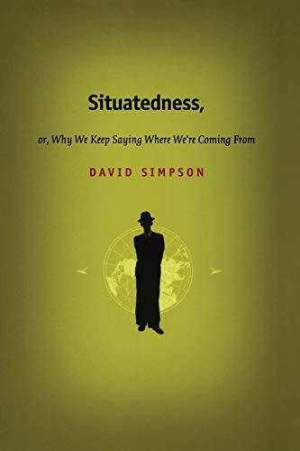 9780822328391: Situatedness, or, Why We Keep Saying Where We re Coming From (Post-Contemporary Interventions)