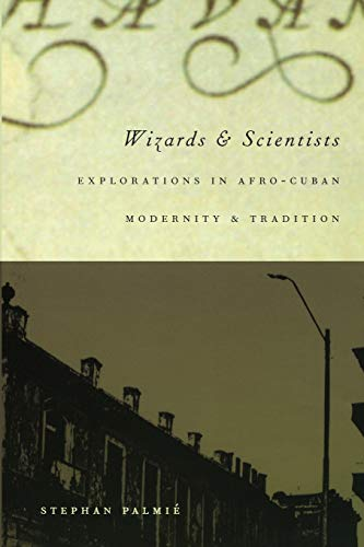 9780822328421: Wizards and Scientists: Explorations in Afro-Cuban Modernity and Tradition
