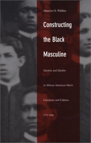 9780822328544: Constructing the Black-CL: Identity and Ideality in African American Men's Literature and Culture 1775-1995 (John Hope Franklin Center Books)