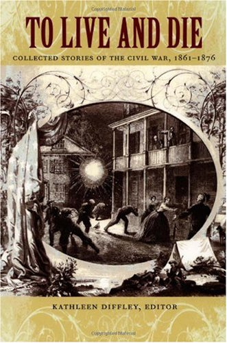9780822328872: To Live and Die: Collected Stories of the Civil War, 1861–1876