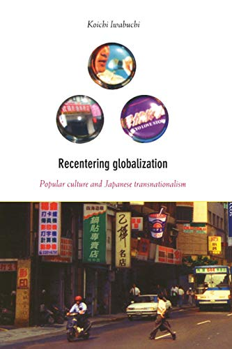 9780822328919: Recentering Globalization: Popular Culture and Japanese Transnationalism