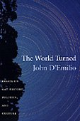 The World Turned: Essays on Gay History, Politics, and Culture: John D'Emilio